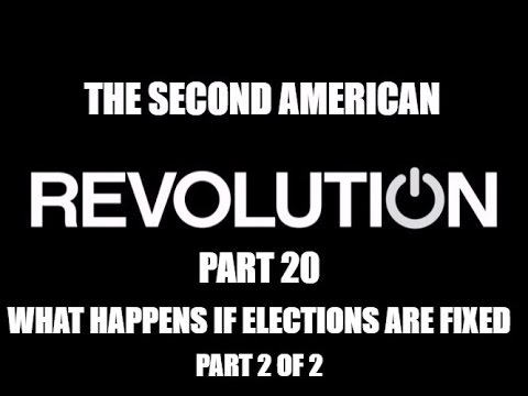 The Revolution Series Part 20 - What Happens If Elections Are Fixed? Part 2 of 2