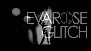 Evarose - 'Glitch' OFFICIAL VIDEO