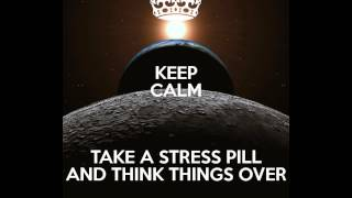 Keep calm, take a stress pill and think things over