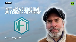 'NFTs are a bubble that will change everything' - Dominic Frisby