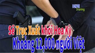 SẼ TRỤC XUẤT KHOẢNG 12,000 NGƯỜI VIỆT KHỎI MỸ - Cộng Đồng Người Việt Tại Hoa Kỳ