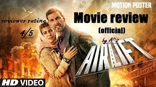 AIRLIFT-Movie Review/Public Reaction/Rating/box office collection By A^2 LIVE.