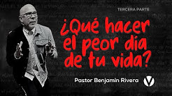 Benjamin Rivera | ¿Qué hacer el peor día de tu vida? #3