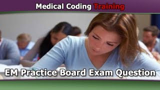 EM Practice Exam Question — Medical Coding Training