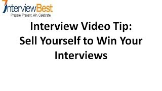 How To Sell Yourself to Win Your Job Interview - Interview Tips From An Expert