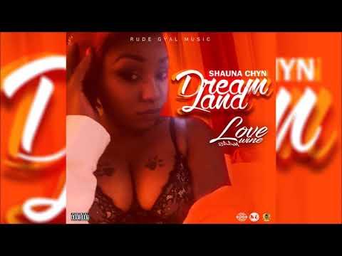 Shauna Chyn - Dreamland (July 2017 Dancehall) Love Wine Riddim