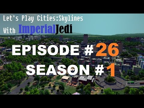 Let's Play Cities: Skylines - Episode 26 Industrial Improvements (Part 1)