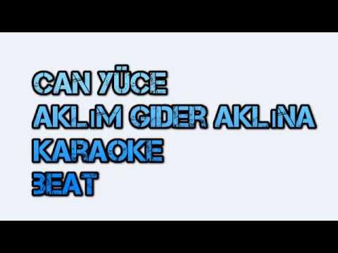 Can yüce aklım gider aklına karaoke beat (sözleri)