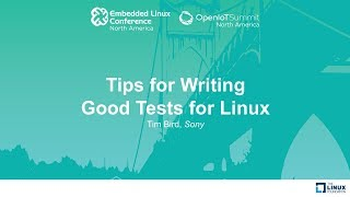 Tips for Writing Good Tests for Linux - Tim Bird, Sony