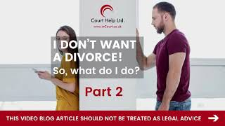 I don't want a divorce | Part 2 | Court Help Limited