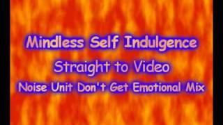 Mindless Self Indulgence - Straight to Video (Noise Unit Don't Get Emotional Mix)