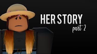 Her Story: A True Friendship (part 2) | ROBLOX SAD STORY