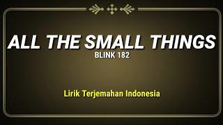Blink 182 - All The Small Things (Lirik Terjemahan Indonesia)
