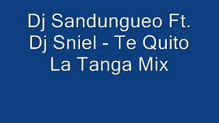 Dj Sandungueo Ft. Dj Sniel - Te Quito La Tanga Mix