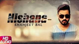 Nishana (Full Song) | Shahjeet Bal | Latest Punjab Song 2017