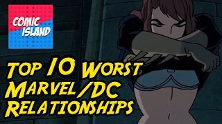 Top 10 Worst Marvel/DC Relationships – The worst of superhero romance!