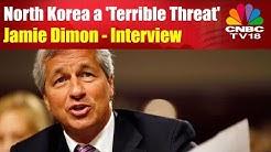 Jamie Dimon Interview | North Korea a Terrible Threat | JP Morgan India Investor Summit | CNBC-TV18