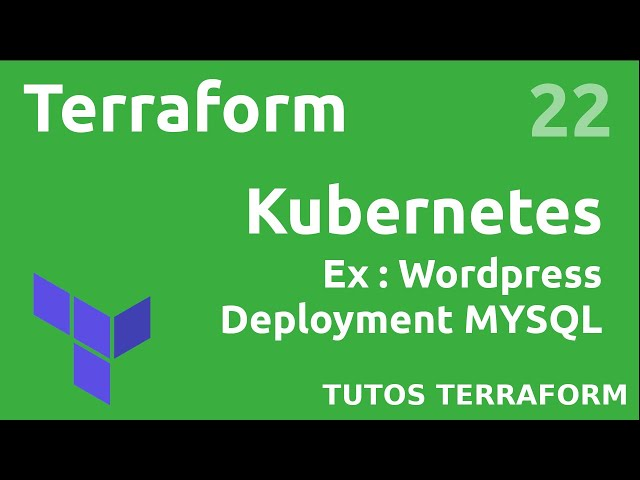 TERRAFORM - 22. KUBERNETES/WORDPRESS : FAIRE LE DEPLOYMENT MYSQL