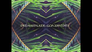 Dreamstalker - Goa 2015 Edits [Full EP]