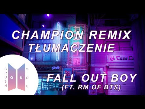 [POLSKIE NAPISY] Fall Out Boy - Champion Remix (ft. RM of BTS)