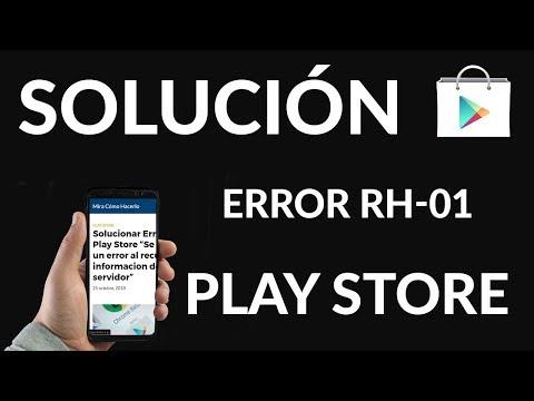 """Solucionar error RH-01 """"Se produjo un error al recuperar la informacion del servidor"""" Play Store"""