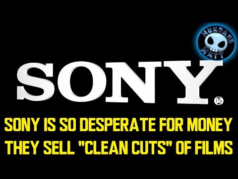 "Sony is so desperate for money they push ""clean cuts"" of films"