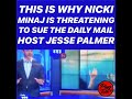 Reason nicki Minaj threatening to sue the daily mail host Jesse Palmer