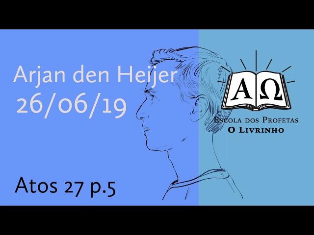 Atos 27 p.5 | Arjan den Heijer (26/06/19)