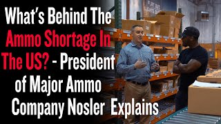 What's Behind The Ammo Shortage In The US? - President of Major Ammo Company Nosler Explains