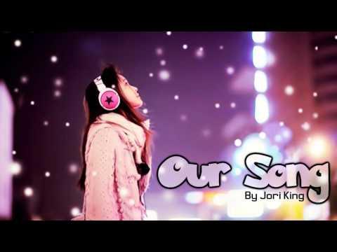 ♔ Our Song - Jori King