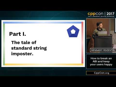 "CppCon 2017: Gennadiy Rozental ""How to break an ABI and keep your users happy"""