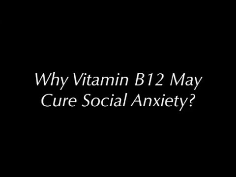 Why vitamin B12 may cure social anxiety