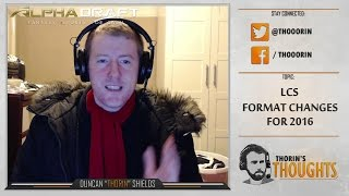 Thorin's Thoughts - LCS Format Changes for 2016 (LoL)