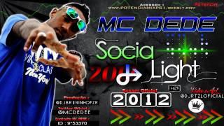MC DEDE | SOCIA LIGHT ♪♫  || DJ BRUNINHO FZR || Exclusiva ' 2013 '  | BANNER FODA |