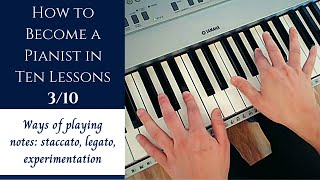 How to Become a Pianist in Ten Lessons - Lesson 3: Ways of Playing Notes