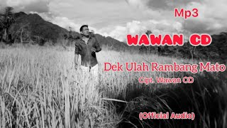 Mp3 - Dek Ulah Rambang Mato (Official Audio), Vocal dan lagu : Wawan CD