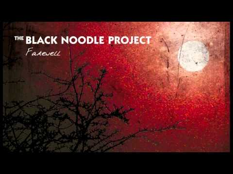The Black Noodle Project - Farewell