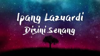 Video Ipang Lazuardi - Disini Senang (Official Music) Lyrics download MP3, 3GP, MP4, WEBM, AVI, FLV September 2018
