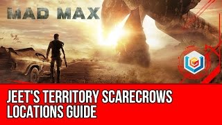 Mad Max All Scarecrows Locations Guide - Jeet