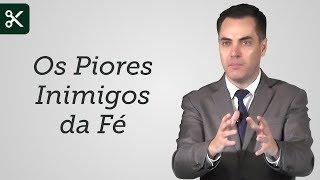 """""""Os Piores Inimigo da Fé"""" - Leandro Lima"""