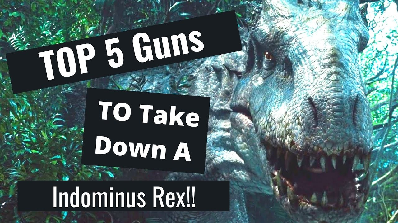 Top 5 Guns To Take Down The Indominus Rex
