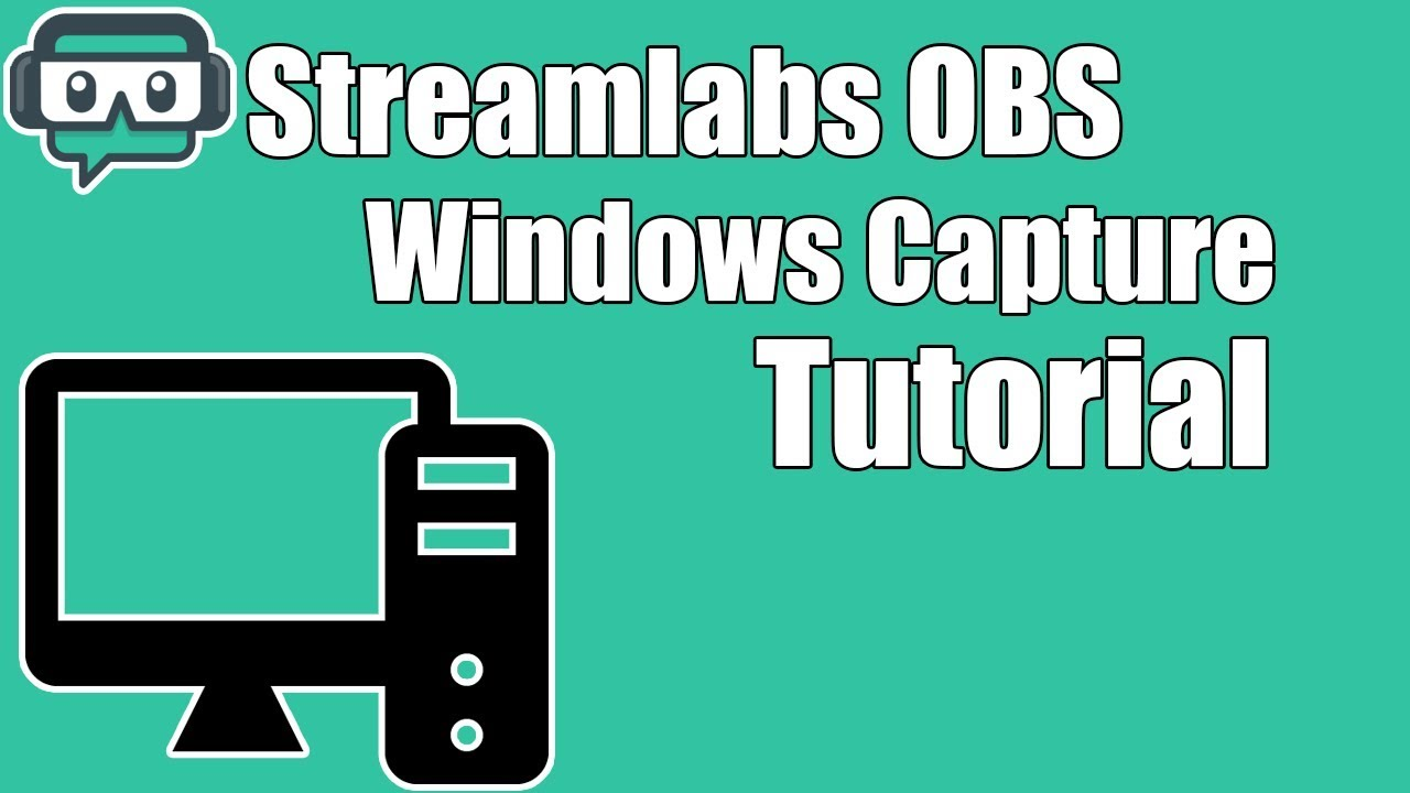 Streamlabs OBS Tutorial: Windows Capture