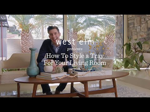 How To Style A Tray For Your Coffee Table Will Taylor West Elm