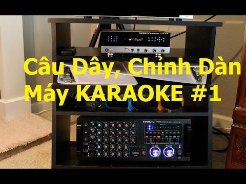 Chia Sẻ Cách Chỉnh Dàn Máy Karaoke...Video # 53 phần 1