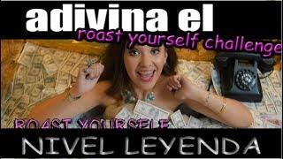 ADIVINA ROAST YOURSELF CHALLENGE - NIVEL LEYENDA - THE BEST YT