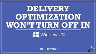 delivery Optimization Wont Turn Off In Windows 10