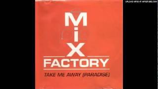 Mix Factory - Take Me Away (Paradise) (N-Trance 24Hr Mix)