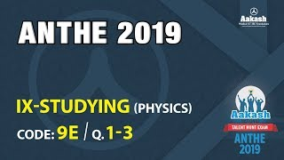 ANTHE 2019 9th CLASS PHYSICS CODE 9E Q 01 to 03