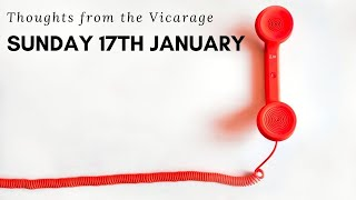Thoughts from the Vicarage - Sunday 17th January