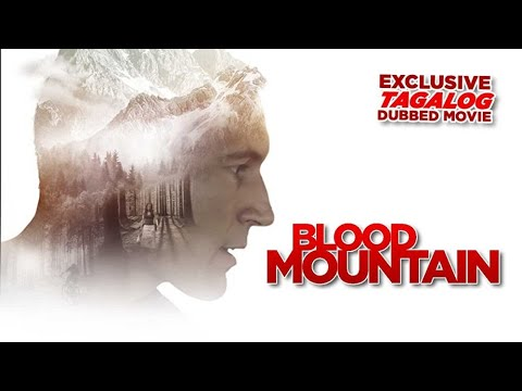 Download BLOOD MOUNTAIN - TAGALOG DUBBED THRILLER MOVIE - EXCLUSIVE TAGALOVE DUBBING IN TAGALOG